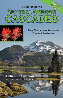 One Hundred Hikes in the Central Oregon Cascades By Sullivan, William L.